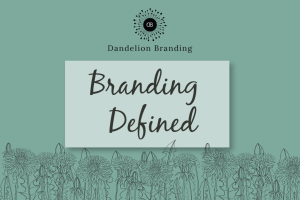 What is branding? Dandelion Branding defnition of branding and there are plants.