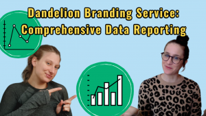 Comprehensive Data Report is a Service of Dandelion Branding - two women on a blue background with words and graphs