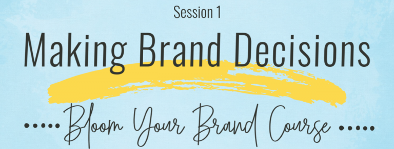 Bloom Your Brand Course Session One: Brand Decisions