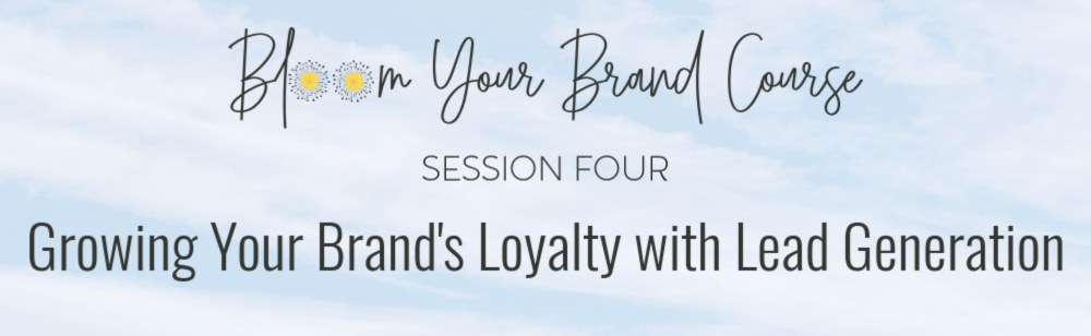 Bloom Your Brand Course Session four: lead generation process